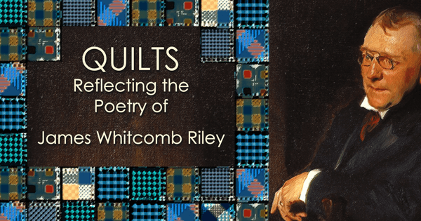 Quilts inspired by James Whitcomb Riley